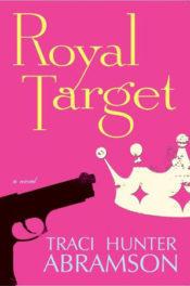Royal Target by Traci Hunter Abramson
