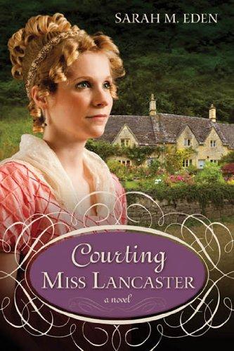 Lancaster Family: Courting Miss Lancaster by Sarah M. Eden