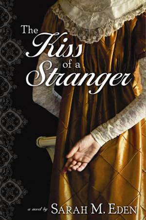 Jonquil Brothers: The Kiss of a Stranger by Sarah M. Eden