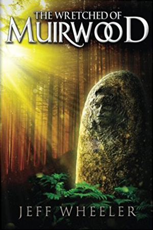 Legends of Muirwood: The Wretched of Muirwood by Jeff Wheeler