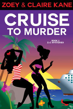 Z & C Mysteries: Cruise to Murder by Zoey & Claire Kane