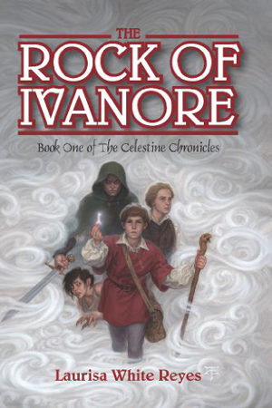 Celestine Chronicles: The Rock of Ivanore by Laurisa White Reyes