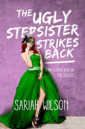 The Ugly Stepsister Strikes Back by Sariah Wilson