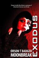 Exodus: Moonbreak by Orson T. Badger