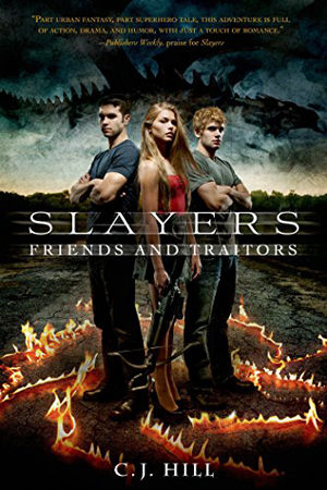 Slayers: Friends and Traitors by C.J. Hill