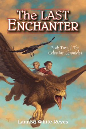 Celestine Chronicles: The Last Enchanter by Laurisa White Reyes
