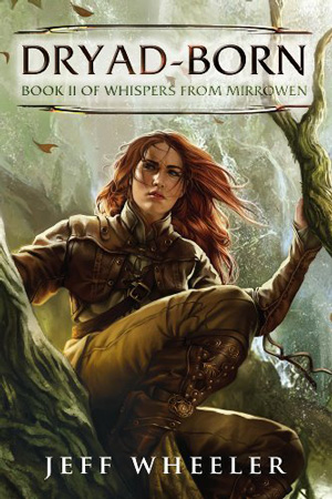 Whispers from Mirrowen: Dryad-Born by Jeff Wheeler
