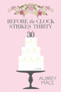 Before the Clock Strikes Thirty by Aubrey Mace