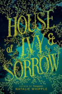 House of Ivy and Sorrow by Natalie Whipple