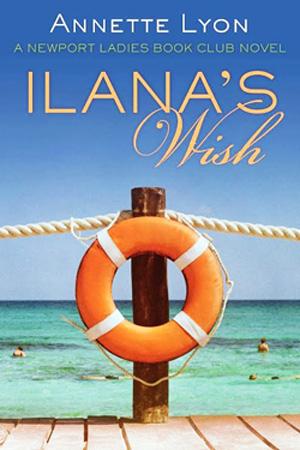 Newport Ladies Book Club: Ilana's Wish by Annette Lyon