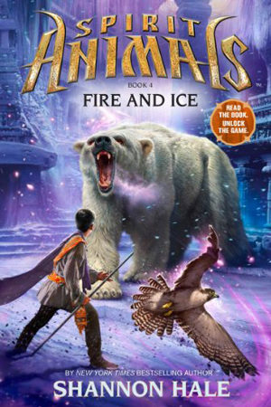 Spirit Animals: Fire and Ice by Shannon Hale