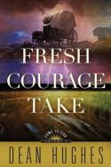 Fresh Courage Take by Dean Hughes