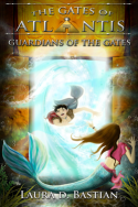 Gates of Atlantis: Guardians of the Gates by Laura D. Bastian
