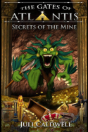 Gates of Atlantis: Secrets of the Mine by Juli Caldwell