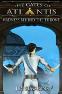 Gates of Atlantis: Madness Behind the Throne by J.R. Simmons