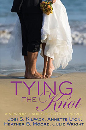 Newport Ladies Book Club: Tying the Knot by Josi S. Kilpack, Annette Lyon, Heather B. Moore, and Julie Wright