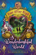 Every After High: A Wonderlandiful World by Shannon Hale