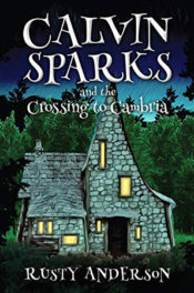 Calvin Sparks and the Crossing to Cambria. by Rusty Anderson