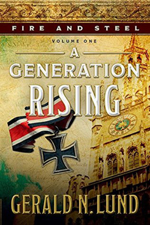 Fire and Steel: A Generation Rising by Gerald N. Lund