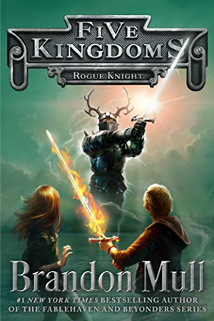 Five Kingdoms: Rogue Knight by Brandon Mull