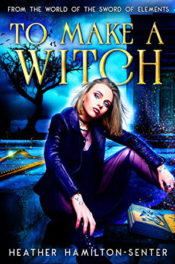 To Make a Witch by Heather Hamilton-Senter