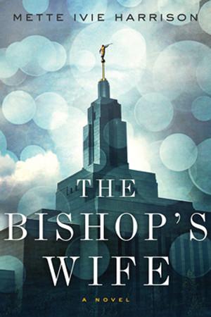 Linda Walheim: The Bishop's Wife by Mette Ivie Harrison