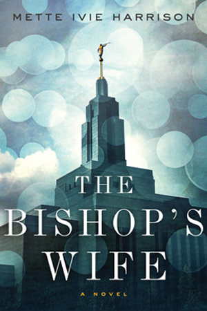 Linda Walheim: The Bishop's Wife by Mette Ivie Harrison