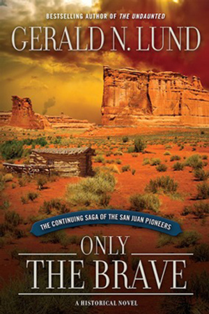 San Juan Pioneers: Only the Brave by Gerald N. Lund