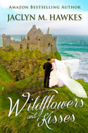 Wildflowers and Kisses by Jaclyn M. Hawkes