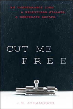Cut Me Free by J.R. Johansson