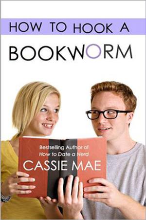How to Hook a Bookworm by Cassie Mae