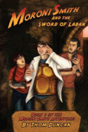 Moroni Smith and the Sword of Laban by Thom Duncan