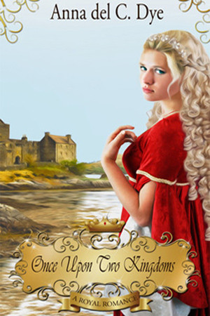 Once Upon Two Kingdoms by Anna del C. Dye
