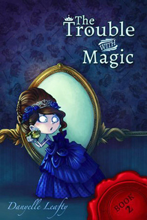 The Trouble with Magic by Danyelle Leafty