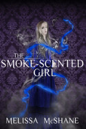 The Smoke-Scented Girl by Melissa McShane