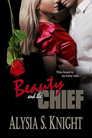 Beauty and the Chief by Alysia S. Knight