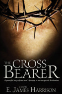 The Cross Bearer by E. James Harrison
