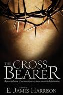 The Cross Bearer by E. James Harrison