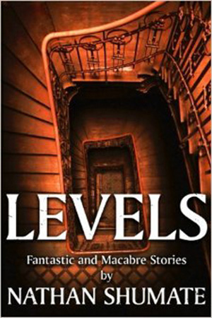 Levels: Fantastic and Macabre Tales by Nathan Shumate