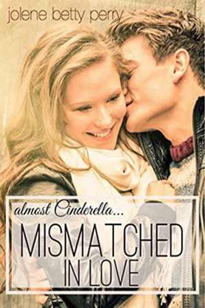 Mismatched in Love: Almost Cinderella by Jolene Betty Perry