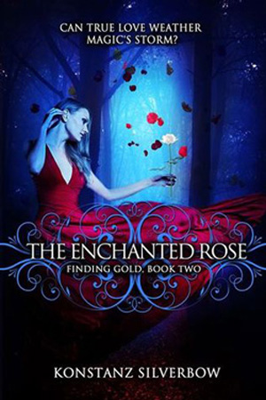 Finding Gold: The Enchanted Rose by Konstanz Silverbow