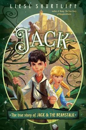 Jack: The True Story of Jack & the Beanstalk by Liesl Shurtliff