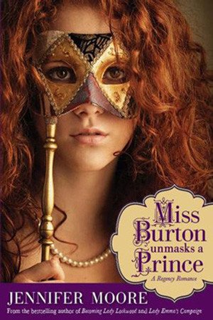 Miss Burton Unmasks a Prince by Jennifer Moore