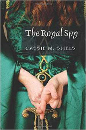The Royal Spy by Cassie M. Shiels