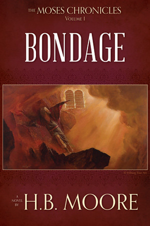 The Moses Chronicles: Bondage by H.B. Moore