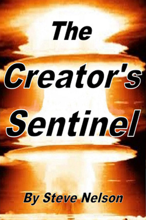 The Creator's Sentinel by Steve Nelson