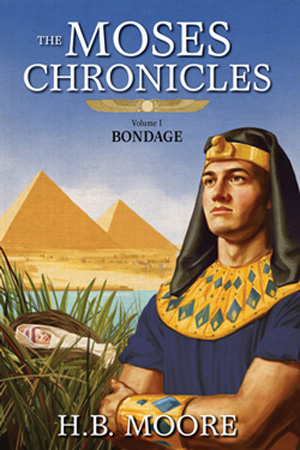 Moses Chronicles: Bondage by H.B. Moore
