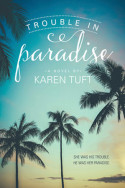 Trouble in Paradise by Karen Tuft