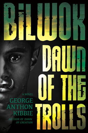 Bilwok: Dawn of the Trolls by George Anthon Kibbie