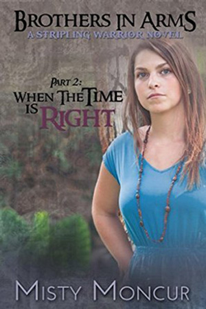 Stripling Warrior: When the Time Is Right by Misty Moncur